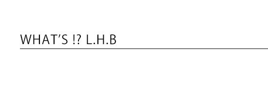 WHTA'S!? L.H.B